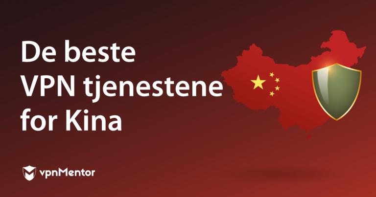 De beste VPN tjenestene for Kina