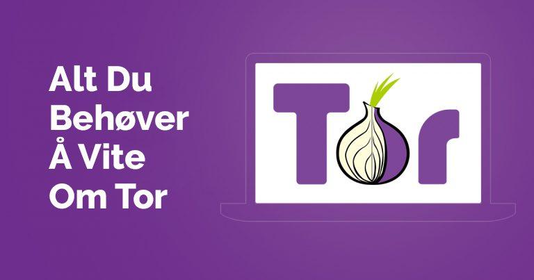 Alt du behøver å vite om Tor