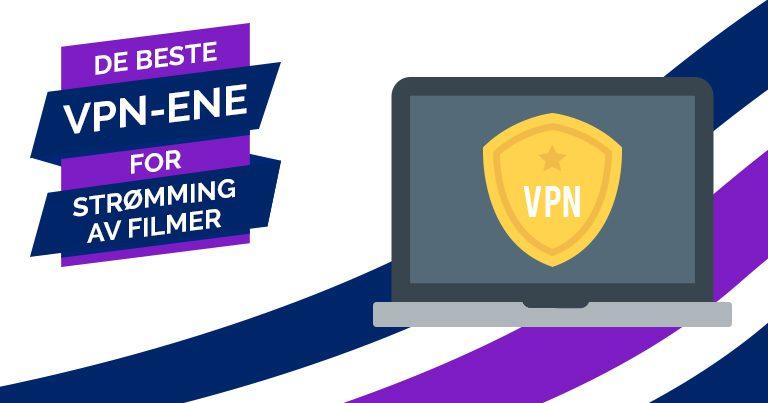 De beste VPN-ene for strømming av filmer