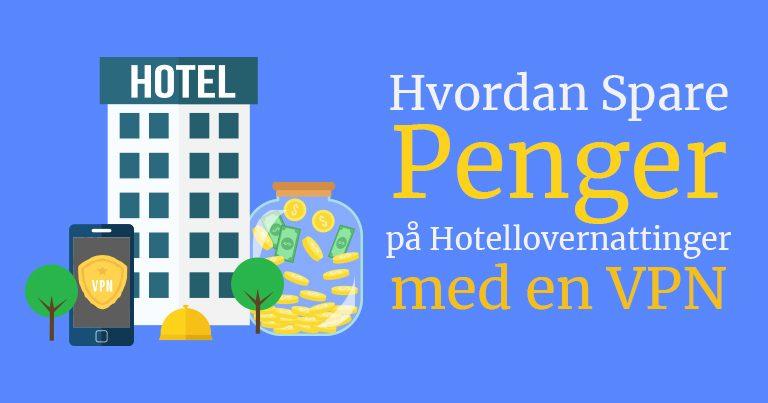 Hvordan spare penger på Hotell med VPN