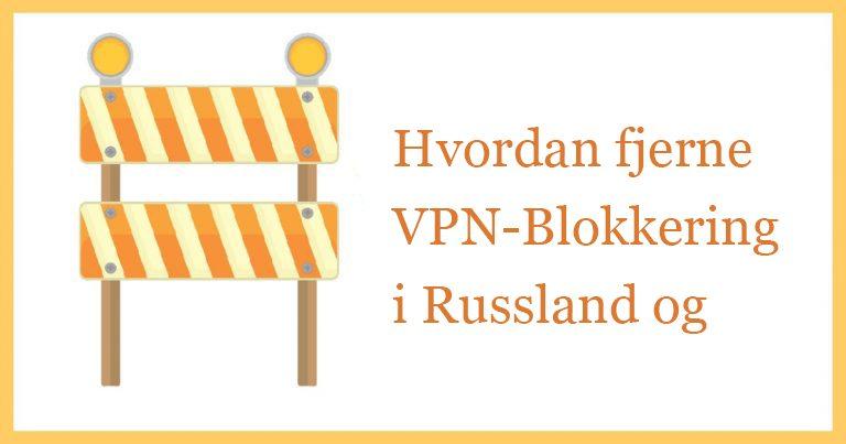 Hvordan fjerne VPN-blokkering i Russland og Kina
