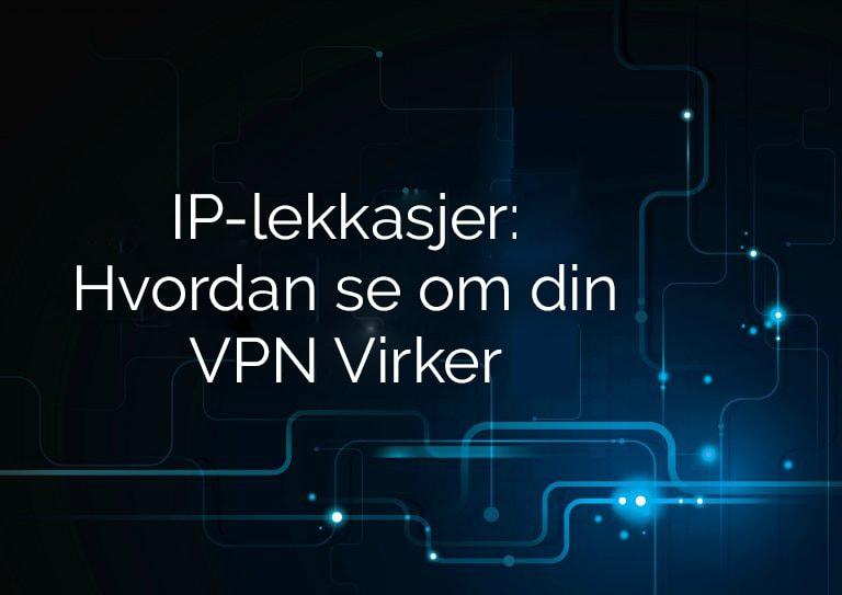 IP-lekkasjer - Hvordan se om din VPN virker