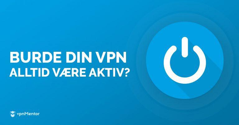 Burde din VPN alltid være på?
