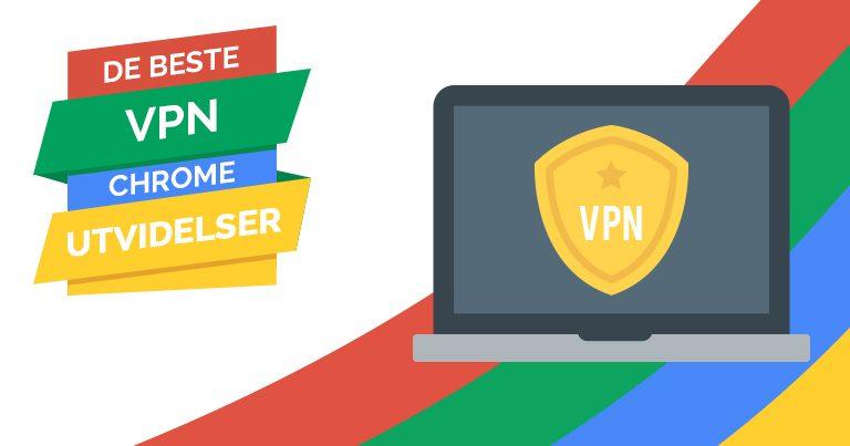 De beste VPN Chrome utvidelser