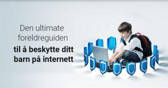 Den ultimate foreldreguiden for å beskytte ditt barn på internett.