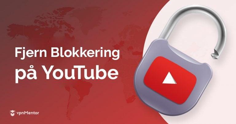 Fjern blokkering på YouTube